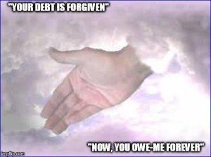 Debt forgiven ~ God ~ In debt forever ~