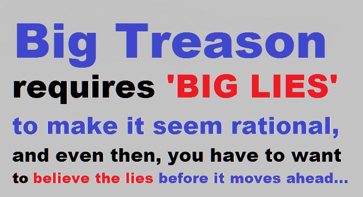 Big Treason requires big lies ~