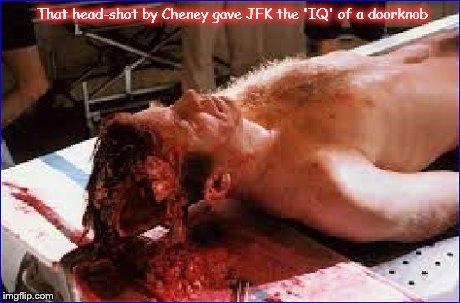 JFK head-shot by Cheney ~ IQ of a doorknob