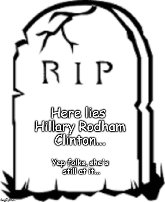 Here lies Hillary Rodham Clinton ~ Grave Stone ~ Tomb ~ Tombstone ~