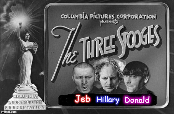 Three Stooges ~ Jeb Hillary Donald ~