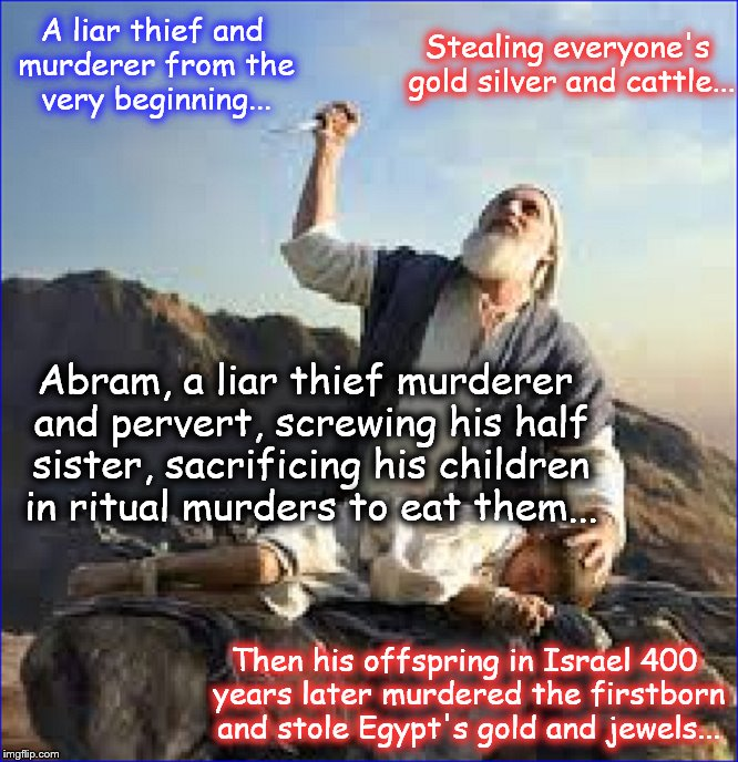 Abram, liar thief and murderer from the beginning