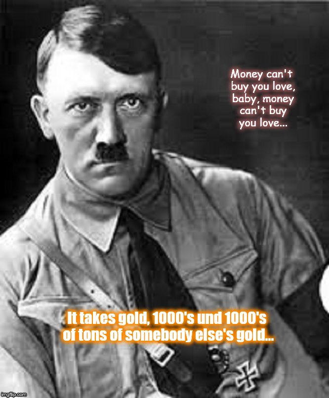 Adolf Hitler ~ Money love gold
