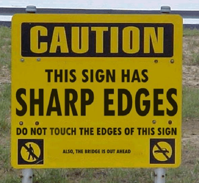 Danger Sharp Sign ~ Also, the bridge is out
