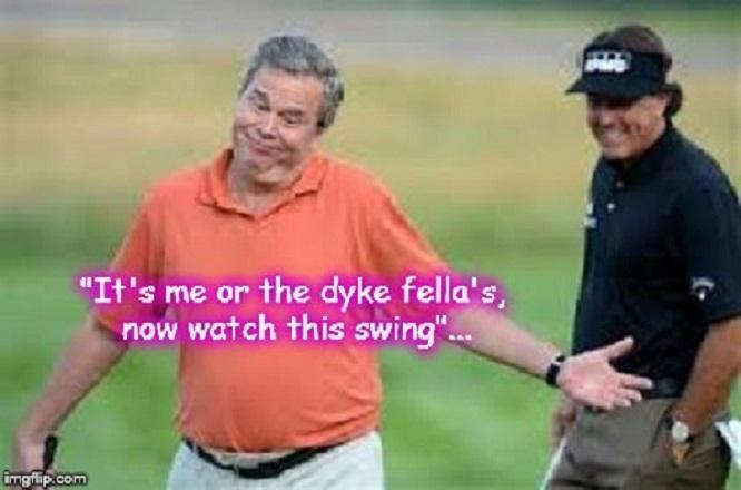 Jeb ~ Me or the dyke ~