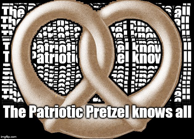 The Patriotic Pretzel knows all
