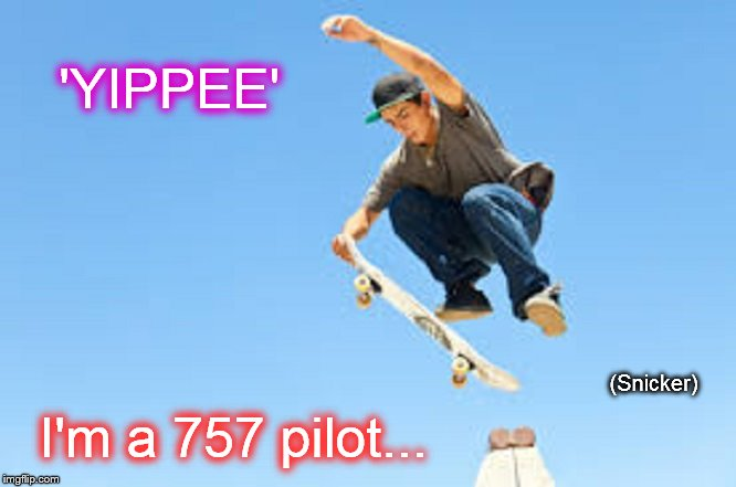 Yippe I'm a 757 pilot ~ Snicker
