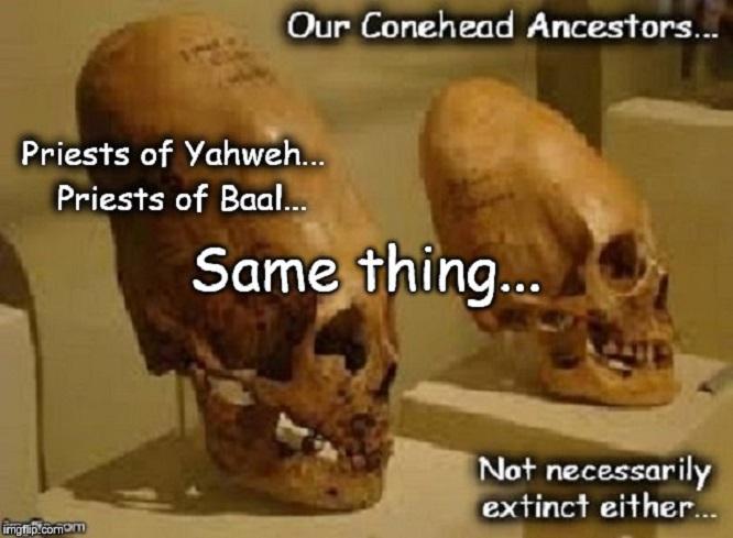 Conehead ~ Priests of Yahweh, priests of Baal