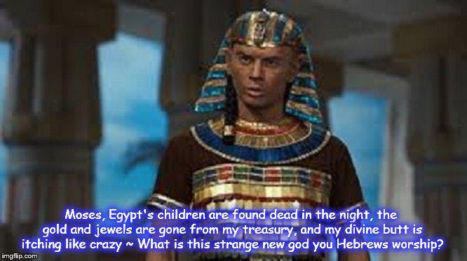 Moses UND Pharaoh divine butt gold