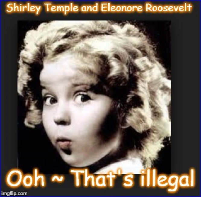 Shirley Temple AND Eleonore Roosevelt