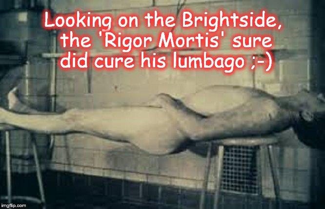 The Brightside of Rigor Mortis