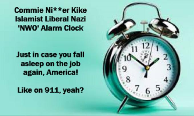Commie Nigger Kike Islamist Alarm Clock