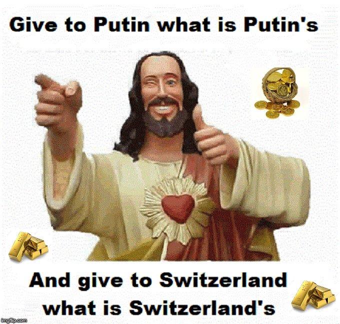 Jesus ~ Gold ~ Give to Putin ~ Switzerland