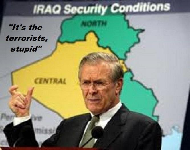 Rumsfeld x Iraq ~ It's the terrorists, stupid