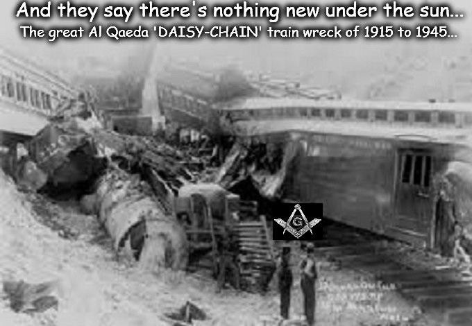 Al Qaeda great daisy chain train wreck 1915 1945