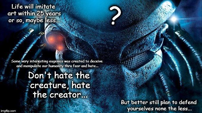 Don't hate the creature Predator ET Question Mark