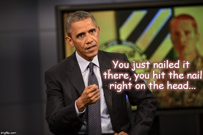 Obama you nailed it
