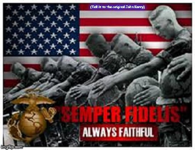 Tell it to the original John Kerry ~ Semper Fi ~