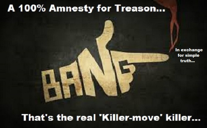 100 percent Treason Amnesty in exchange for truth KIller Move