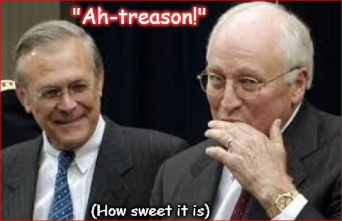 Ah treason, how sweet is is ~ Cheney and Rumsfeld