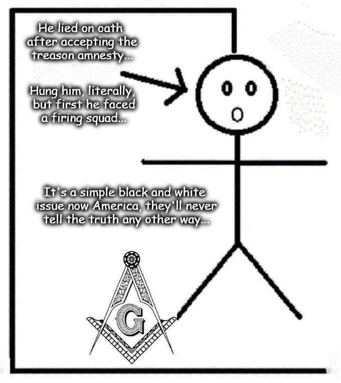 Hang the bastard treasonous American Masonic fool