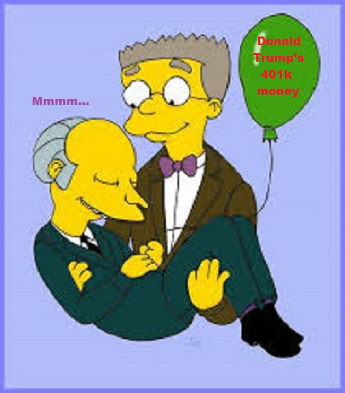Monty Burns and Smithers ~ Trump's 401k money