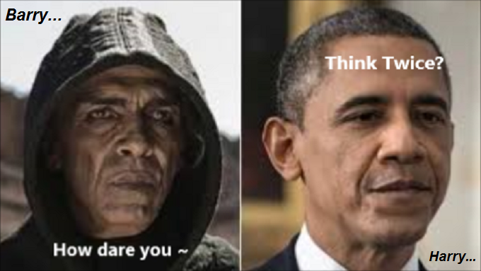 Obama Harry and Barry how dare you think twice