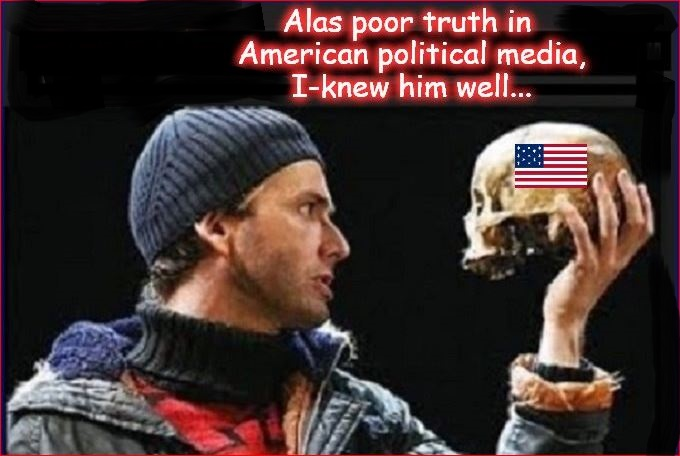 Alas poor truth in American political media