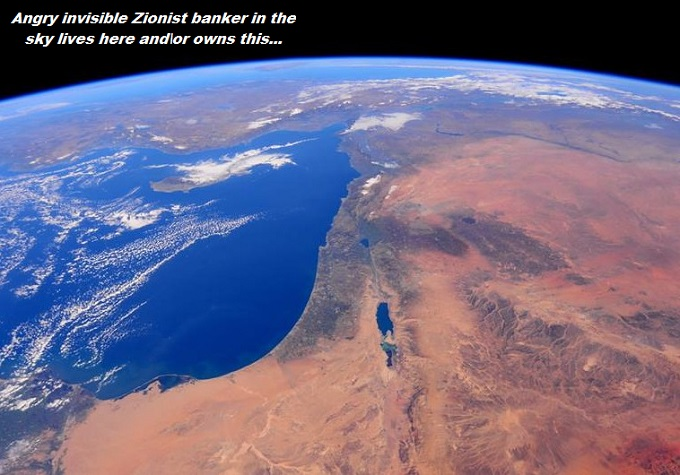 Earth satellite angry invisible Zionist banker