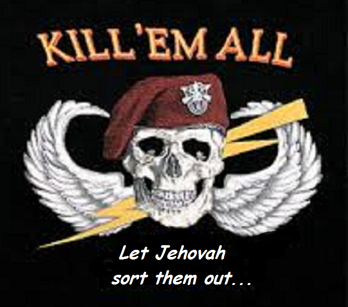 Kill them all ~ Let Jehovah sort them out