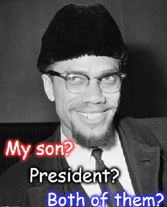 Obama ~ Malcolm X ~ My Son, presisent
