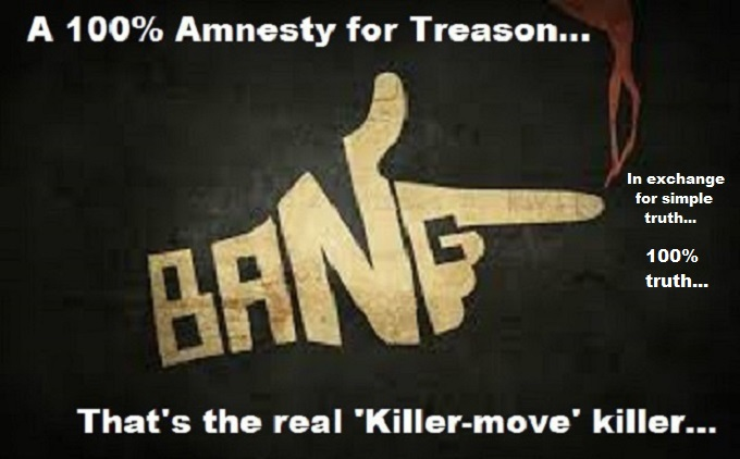 100 percent Treason Amnesty in exchange for truth KIller Move 100