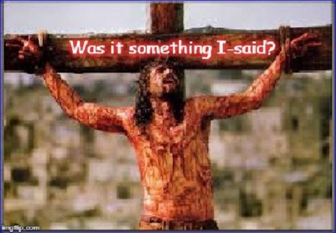 Christ ~ Was it something I-said ~