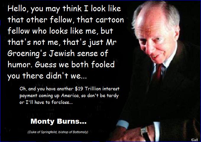 Rothschild ~ Monty Burns ~ Duke of Springfield bishop of bottomsly