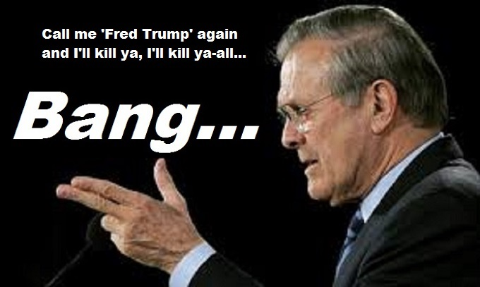 RUMSFELD ~ BANG ~ Fred Trump