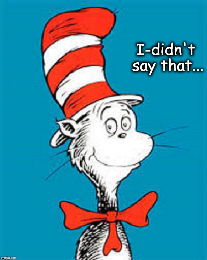Zeuss cat Seuss ~ I-didn't say that