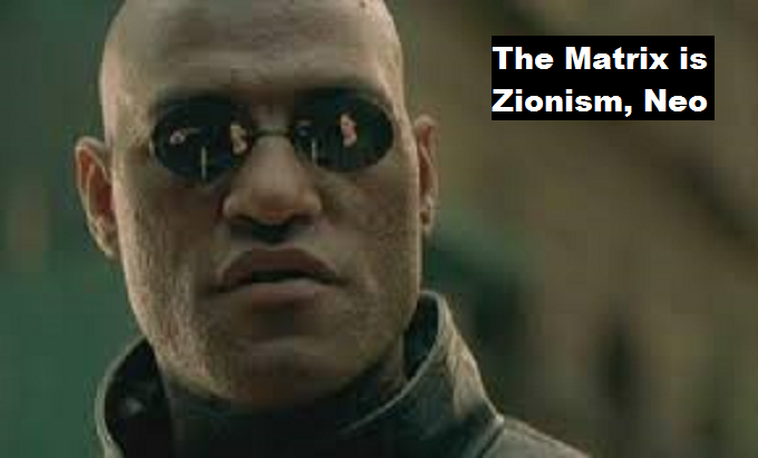 Matrix Morpheous the Matrix is Zionism Neo