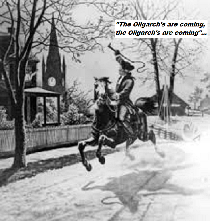 Paul Revere the Oligarch's are coming