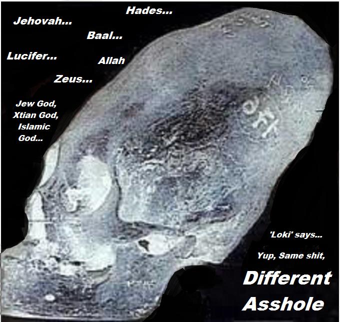 Conehead Gods SAME SHIT DIFFERENT ASSHOLE LOki says