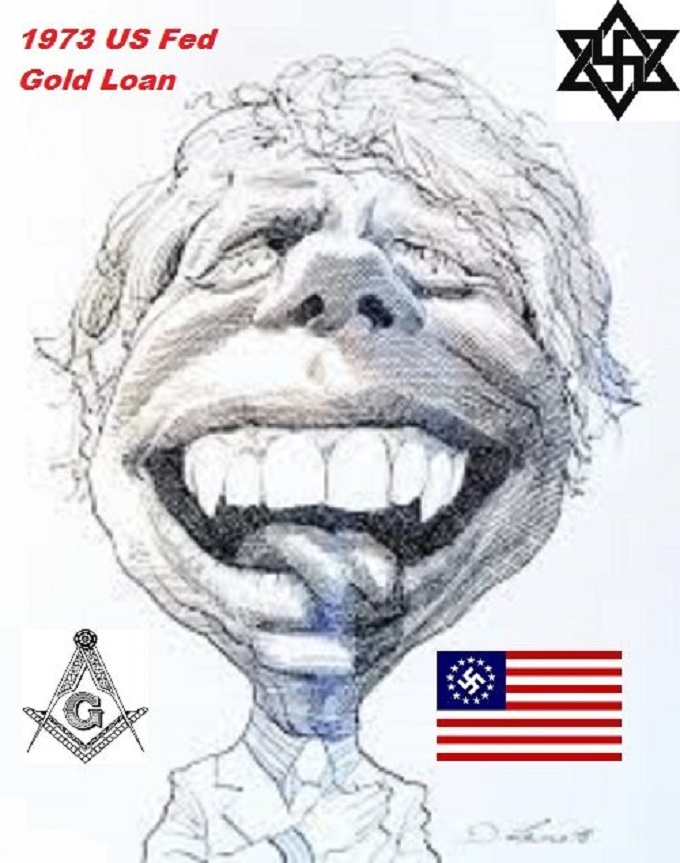 Jimmy Carter 1973 US Fed gold loan AMERICAN NAZI