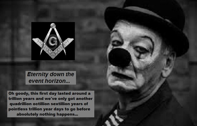 Sad Masonic Clown eternaity down the event horizon