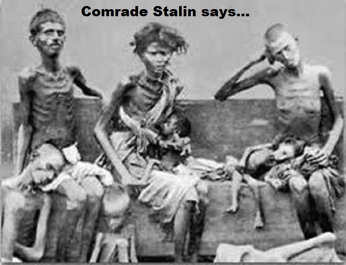 Starving ~ Comrade Stalin says