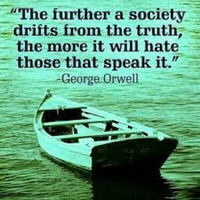 The further a society drifts from truth ~ Hate ~ Orwell