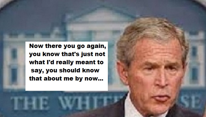 gw-bush-white-house-now-there-you-go-ahain-meant-to-say