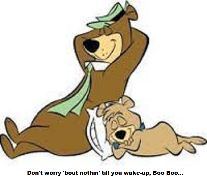 YOGI Don't worry 'bout nothin' till you wake-up, Boo Boo...