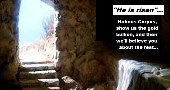 empty-tomb-habeas-corpus-he-is-risen-show-us-the-gold-bullion